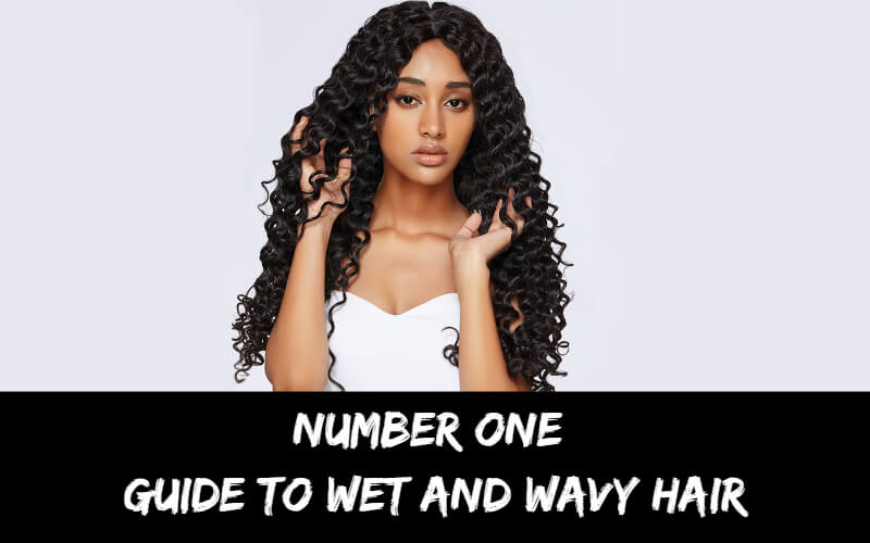 Guide To Wet and Wavy Hair