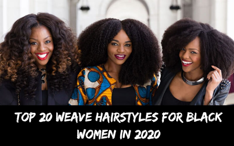 Top 20 Weave Hairstyles For Black Women in 2020