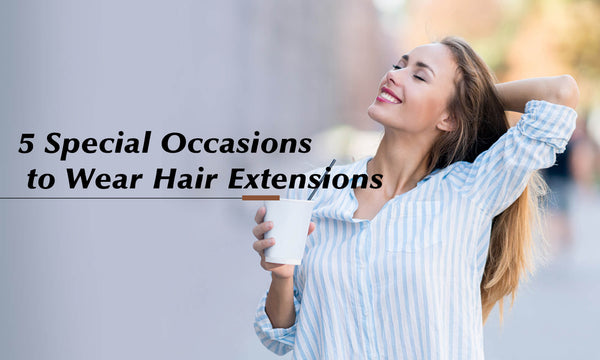 5 Special Occasions to Wear Hair Extensions