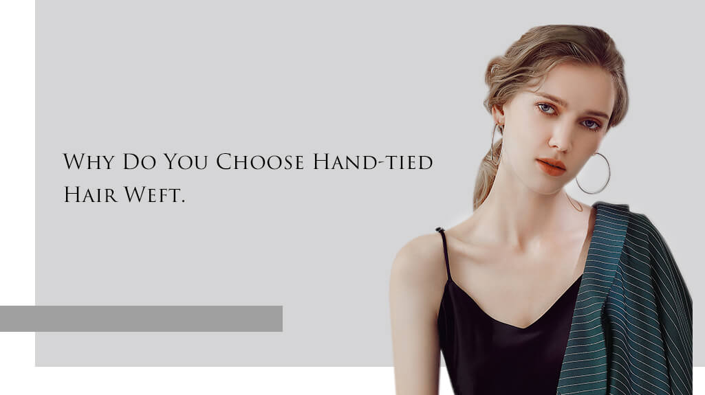 Why do you choose hand-tied weft