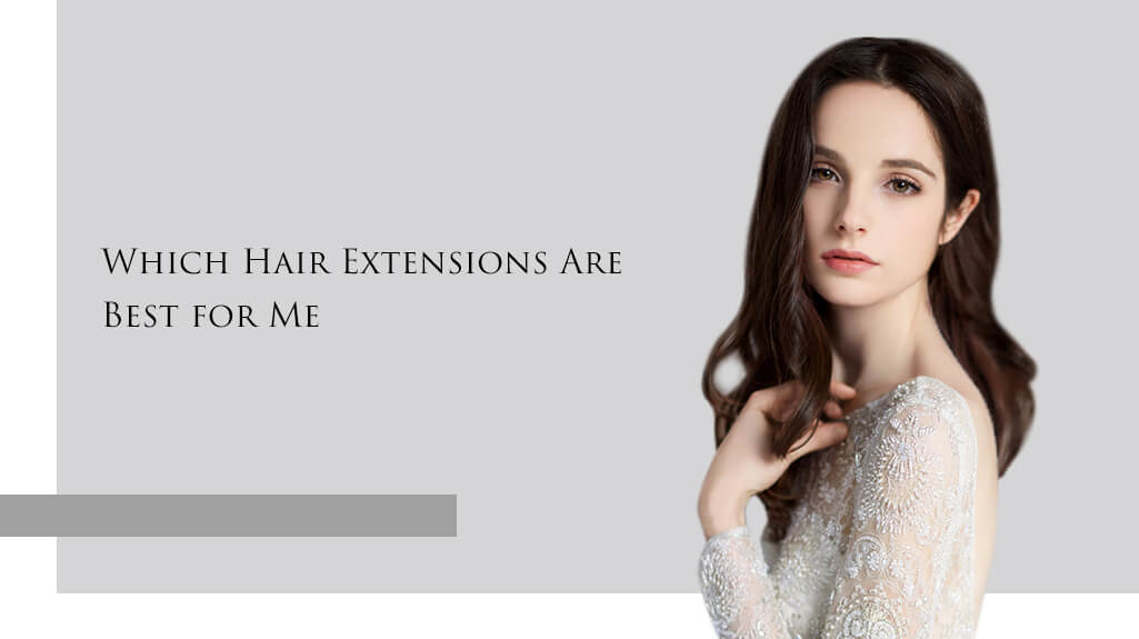 which hair extensions are best for you