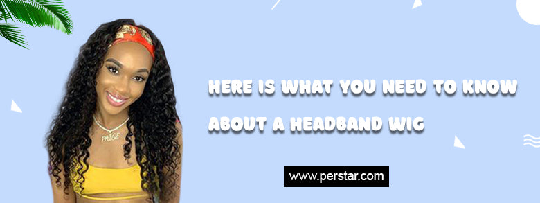 Here Is What You Need To Know About a Headband Wig