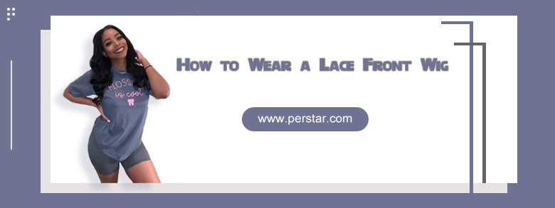 How to Wear a Lace Front Wig