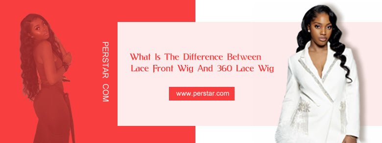 What Is The Difference Between Lace Front Wig And 360 Lace Wig
