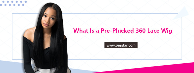 What Is a Pre-Plucked 360 Lace Wig