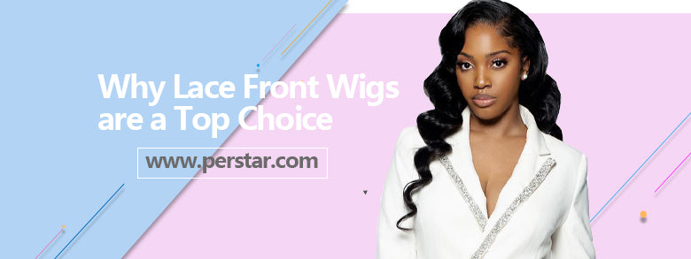 Why Lace Front Wigs are a Top Choice