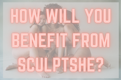 How will you benefit from sculptshe