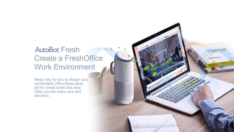 AutoBot Fresh Create a FreshOffice Work Environment Bests way for you to design your comfortable office. Keep away all the sweat, smell and odor. Offer you the extra care and attention.