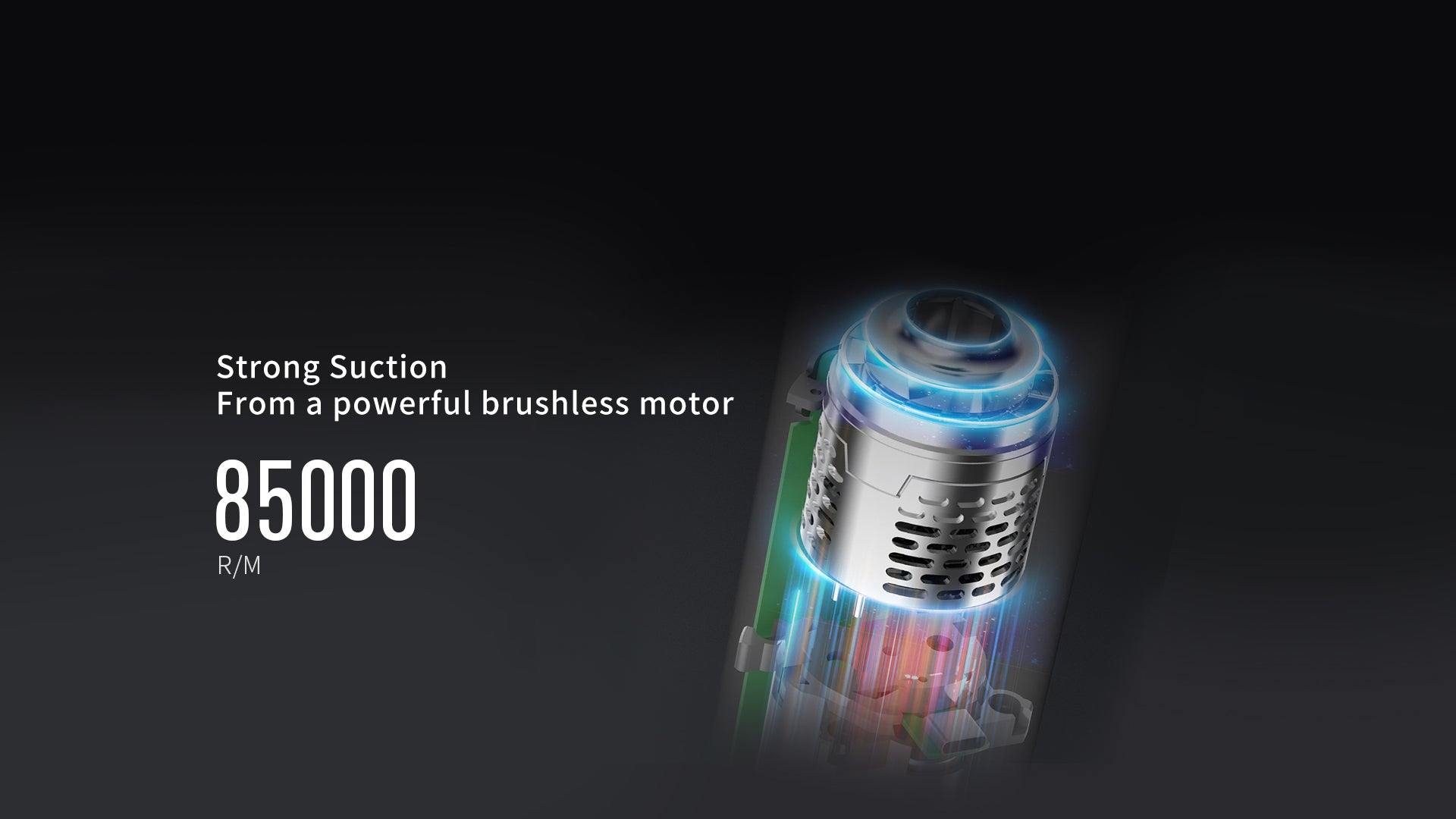 strong suction from a powerful brushless motor 85000rpm